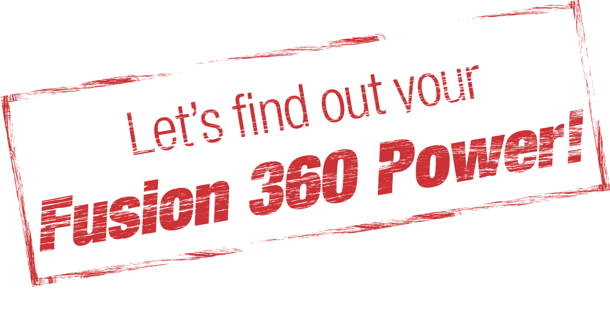 Let's find your Fusion 360 Power